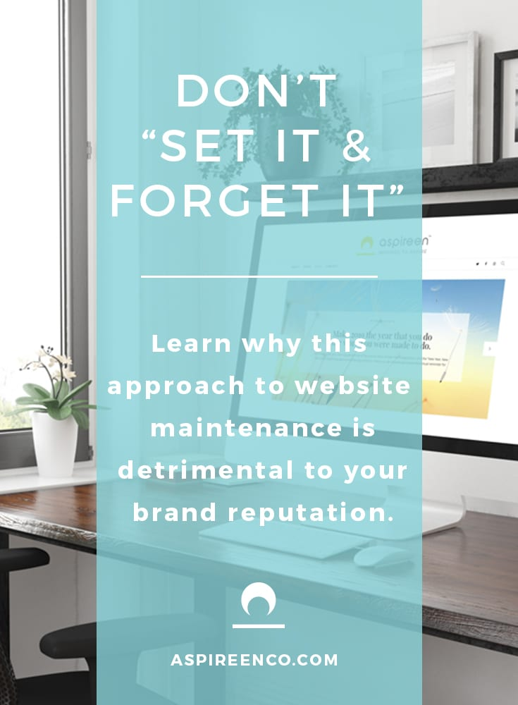 "Don't ""set it and forget it"" - Learn why this approach to website maintenance is detrimental to your brand reputation."