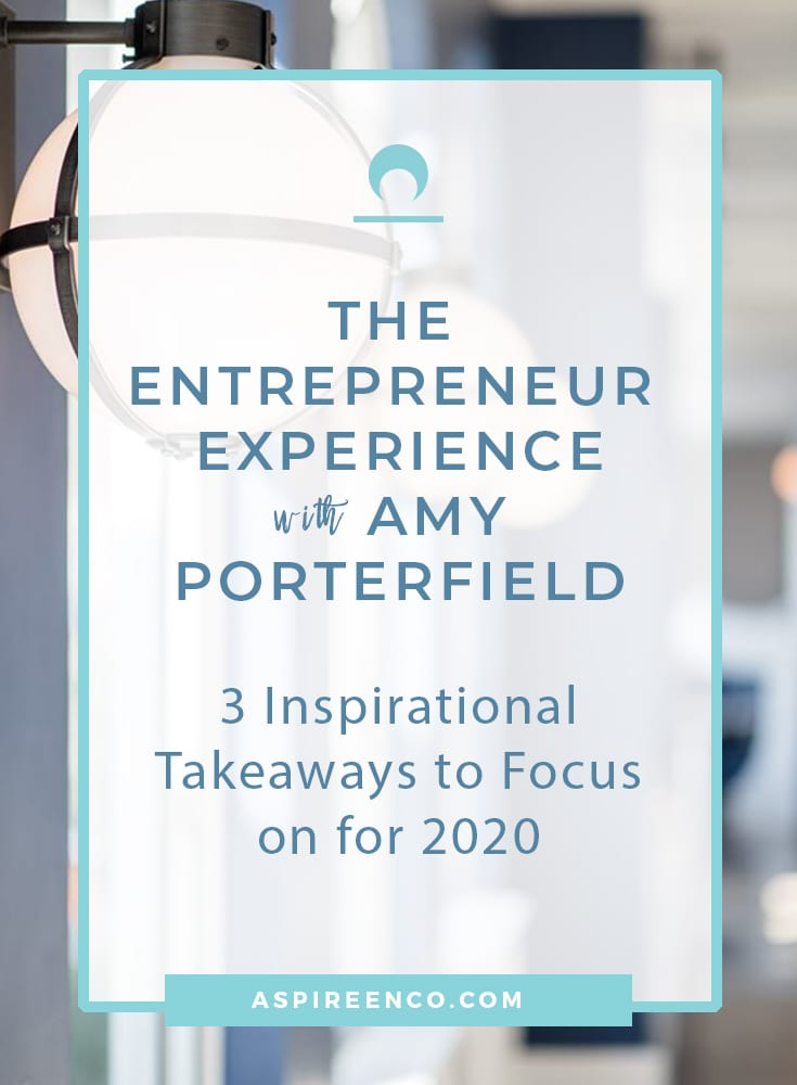 The Entrepreneur Experience with Amy Porterfield: 3 Inspirational Takeaways to Focus on for 2020